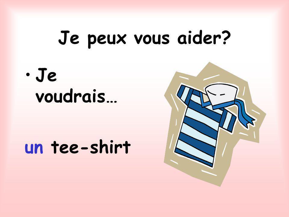Je peux vous aider Je voudrais… un tee-shirt