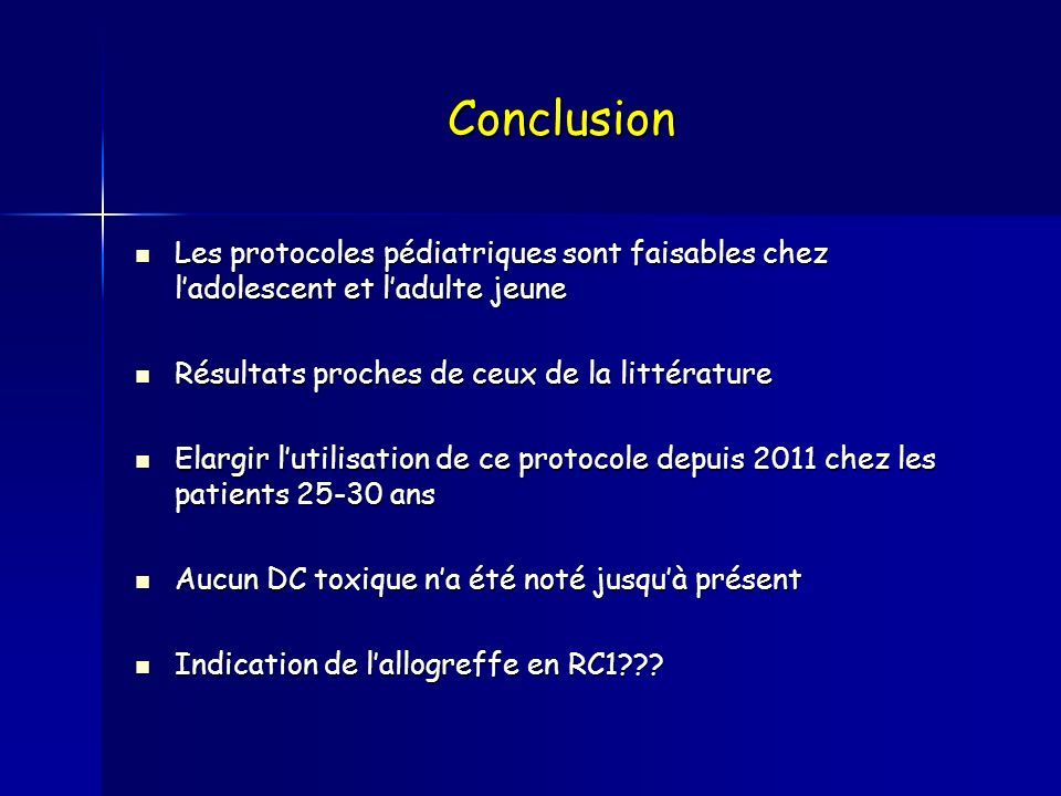 Conclusion Les protocoles pédiatriques sont faisables chez l'adolescent et l'adulte jeune. Résultats proches de ceux de la littérature.