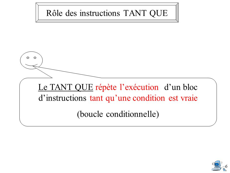 Rôle des instructions TANT QUE