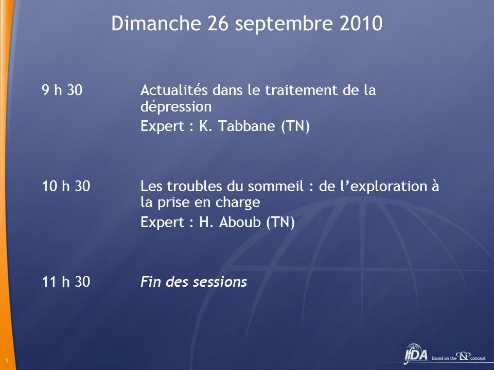 Dimanche 26 septembre 2010 9 h 30 Actualités dans le traitement de la dépression. Expert : K. Tabbane (TN)