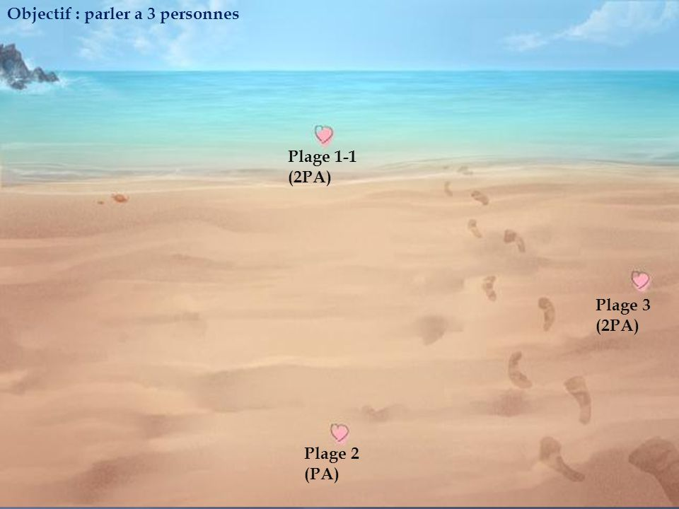 Plage1 Objectif : parler a 3 personnes Plage 1-1 (2PA) Plage 3 (2PA)