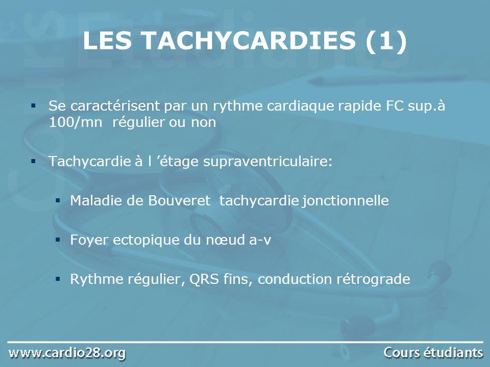LES TACHYCARDIES (1) Se caractérisent par un rythme cardiaque rapide FC sup.à 100/mn régulier ou non.