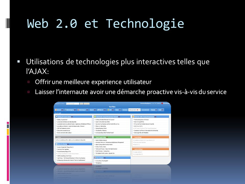 Web 2.0 et TechnologieUtilisations de technologies plus interactives telles que l'AJAX: Offrir une meilleure experience utilisateur.
