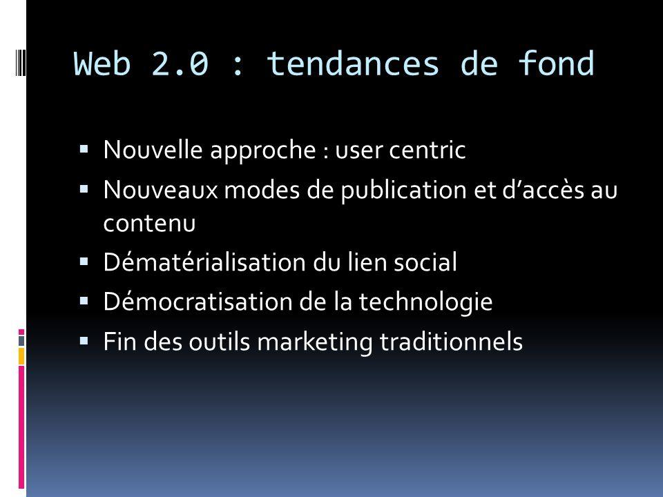 Web 2.0 : tendances de fond Nouvelle approche : user centric