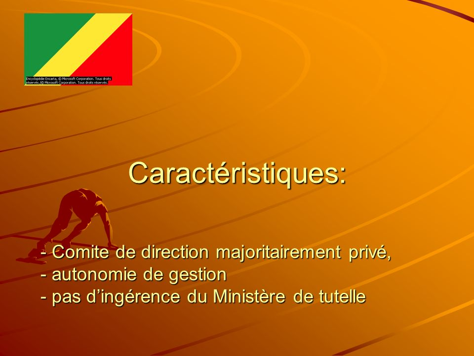 Caractéristiques: - Comite de direction majoritairement privé, - autonomie de gestion - pas d'ingérence du Ministère de tutelle