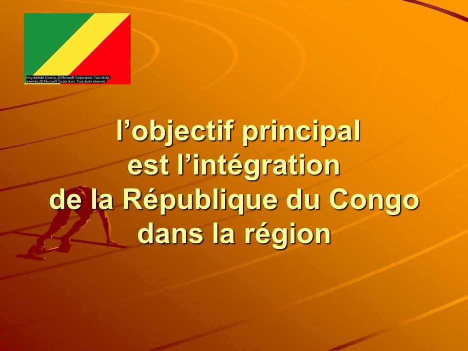 l'objectif principal est l'intégration de la République du Congo dans la région