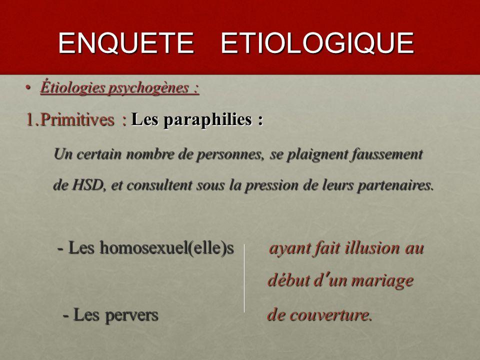 ENQUETE ETIOLOGIQUE Primitives : Les paraphilies :