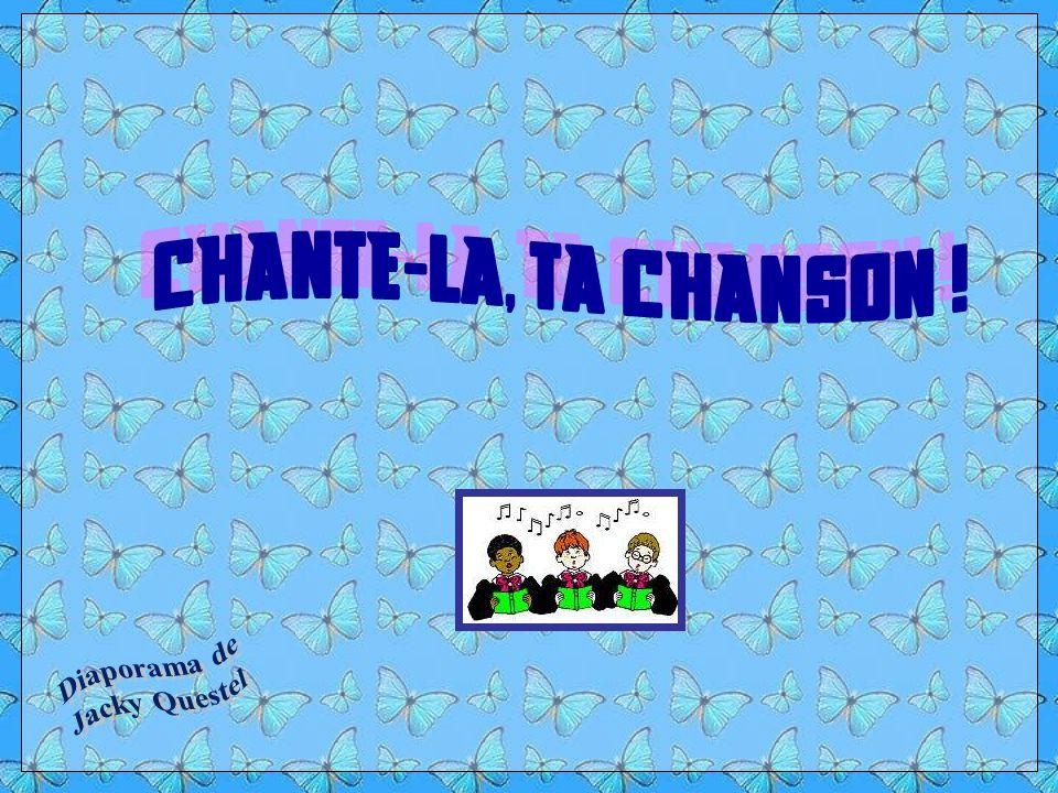 CHANTE-LA, TA CHANSON ! Diaporama de Jacky Questel