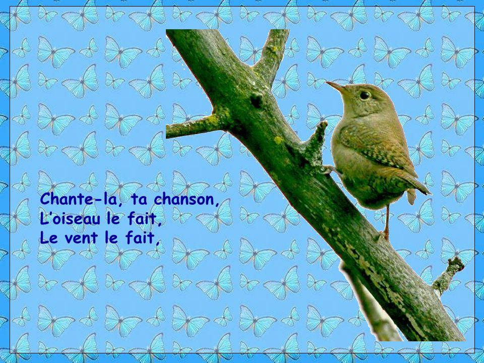 Chante-la, ta chanson, L'oiseau le fait, Le vent le fait,