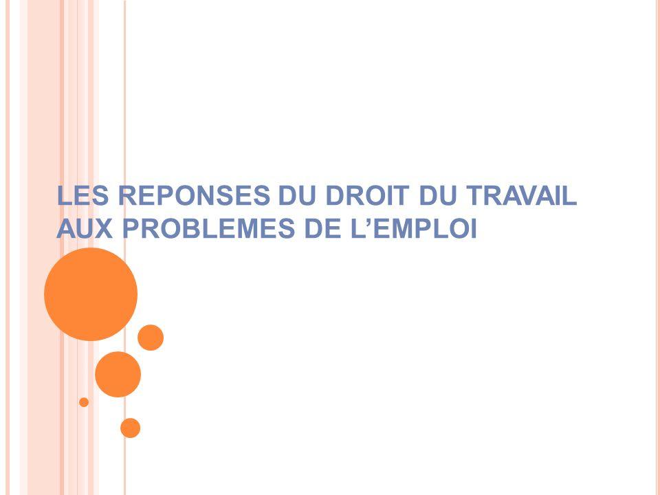 LES REPONSES DU DROIT DU TRAVAIL AUX PROBLEMES DE L'EMPLOI