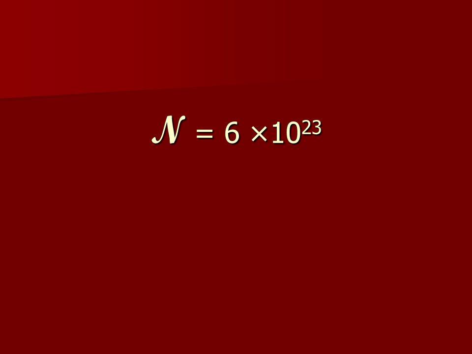 N = 6 ×1023