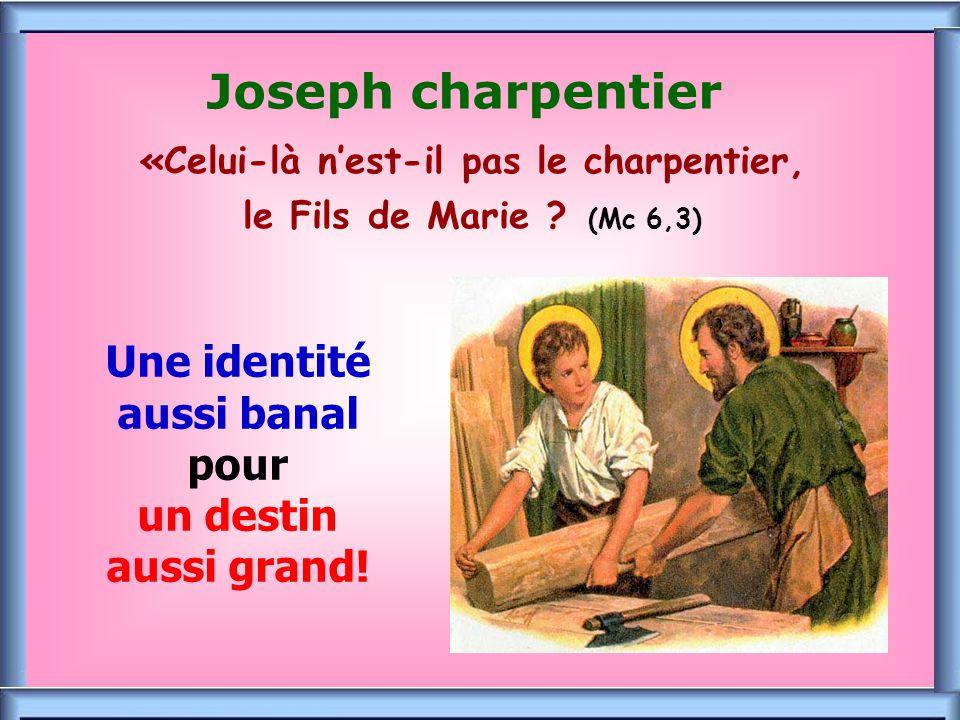 Joseph charpentier «Celui-là n'est-il pas le charpentier, le Fils de Marie (Mc 6,3)