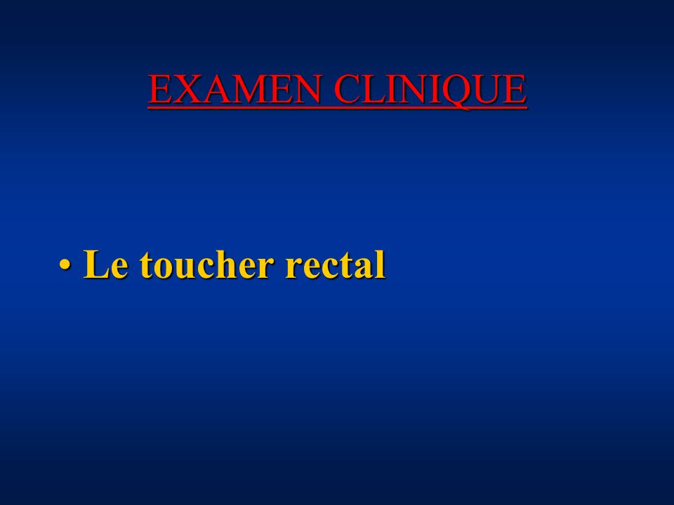 EXAMEN CLINIQUE Le toucher rectal