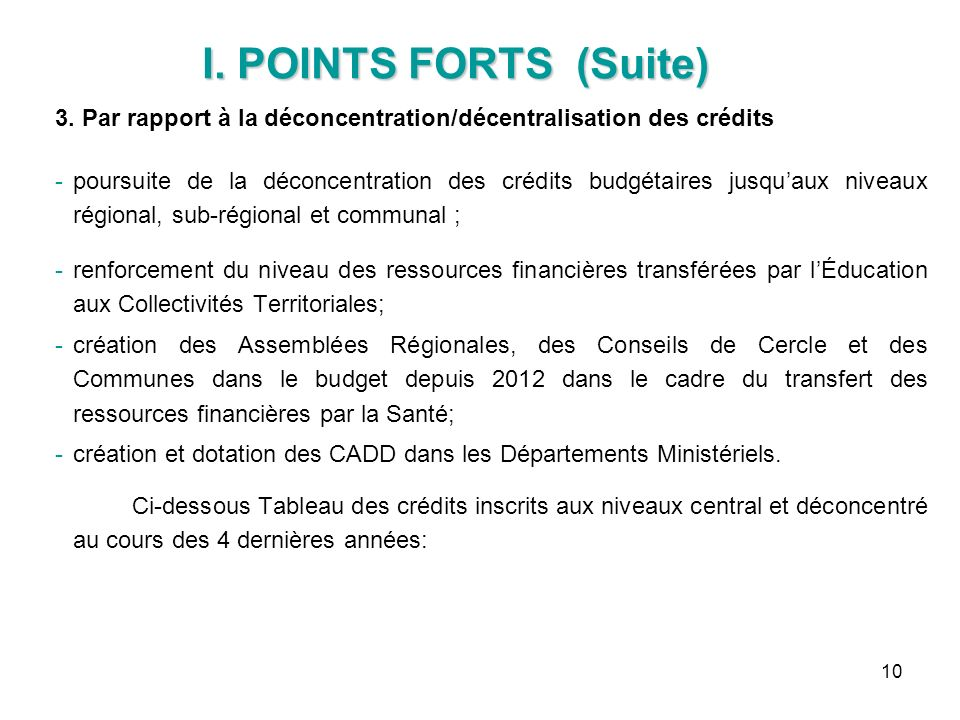 I. POINTS FORTS (Suite) 3. Par rapport à la déconcentration/décentralisation des crédits.