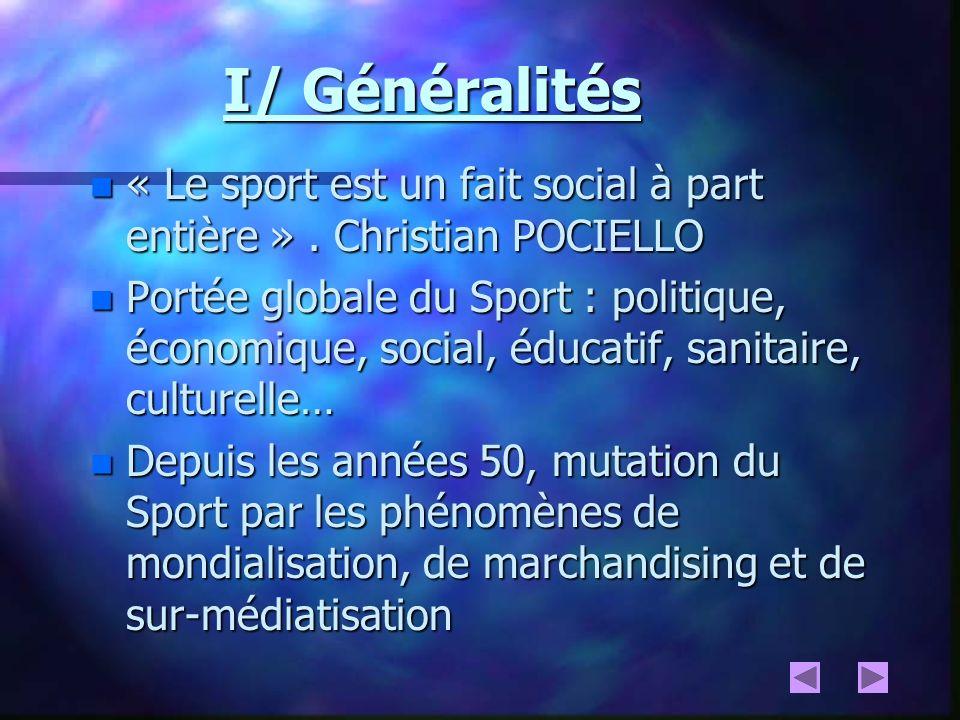 I/ Généralités « Le sport est un fait social à part entière » . Christian POCIELLO.