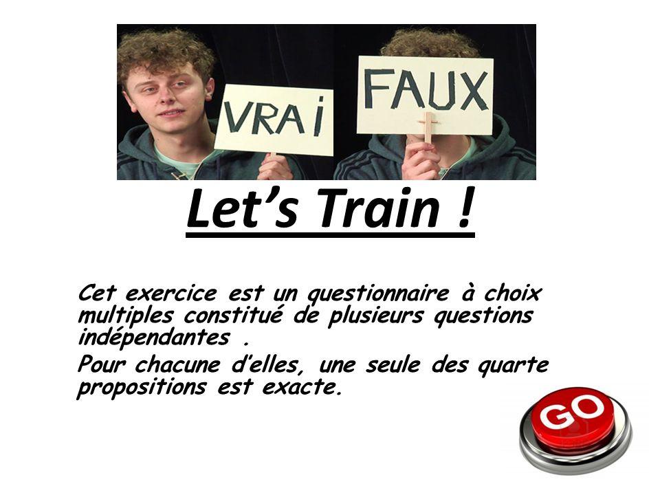 Let's Train ! Cet exercice est un questionnaire à choix multiples constitué de plusieurs questions indépendantes .