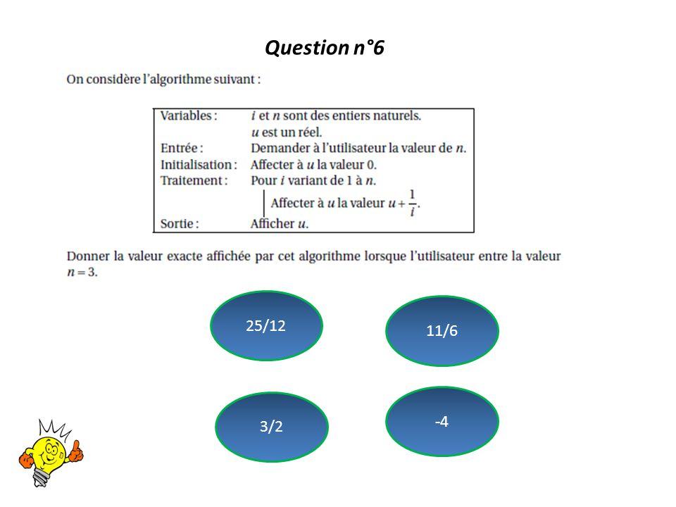 Question n°6 25/12 11/6 -4 3/2