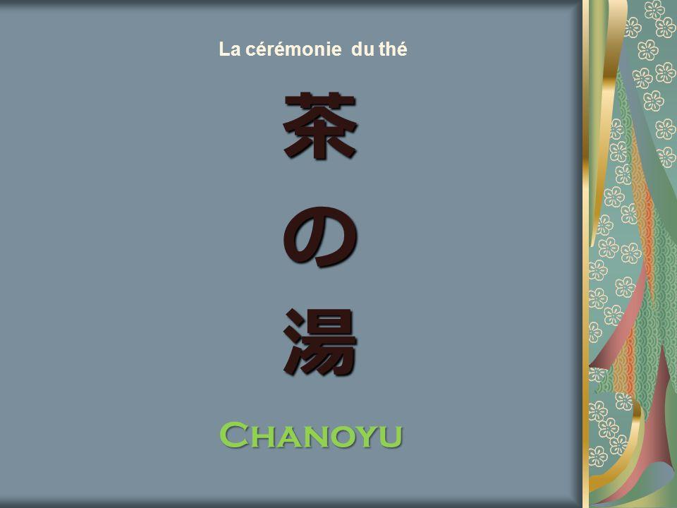 La cérémonie du thé 茶 の 湯 Chanoyu