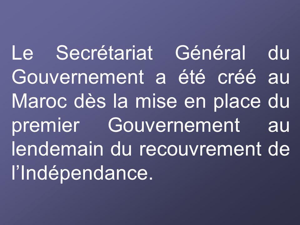 Le Secrétariat Général du Gouvernement a été créé au Maroc dès la mise en place du premier Gouvernement au lendemain du recouvrement de l'Indépendance.
