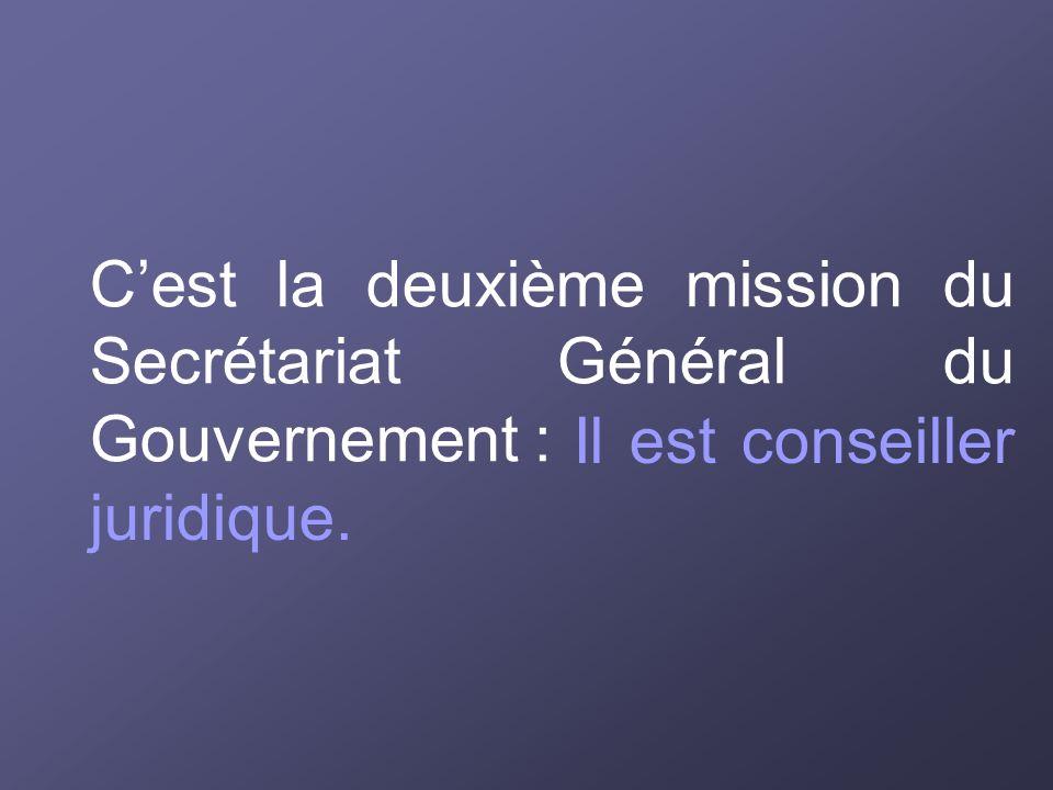 C'est la deuxième mission du Secrétariat Général du Gouvernement :