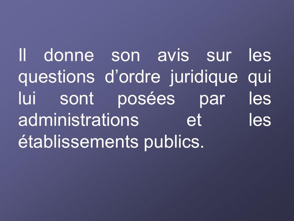 Il donne son avis sur les questions d'ordre juridique qui lui sont posées par les administrations et les établissements publics.