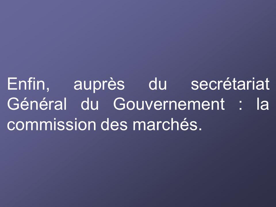 Enfin, auprès du secrétariat Général du Gouvernement : la commission des marchés.