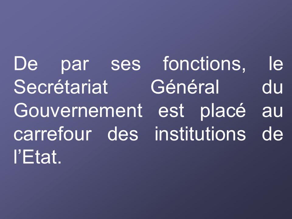 De par ses fonctions, le Secrétariat Général du Gouvernement est placé au carrefour des institutions de l'Etat.