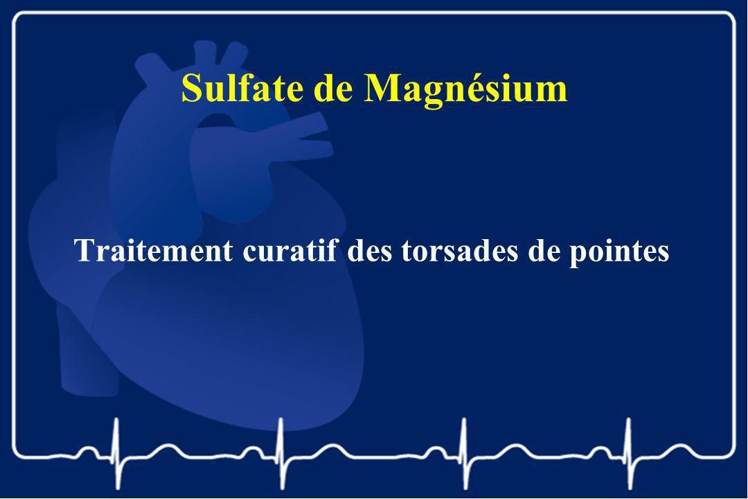 Sulfate de Magnésium Traitement curatif des torsades de pointes