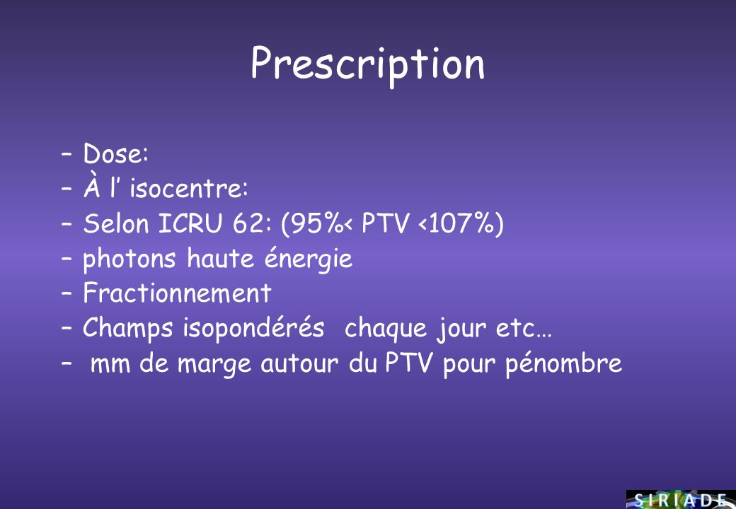 Prescription Dose: À l' isocentre: