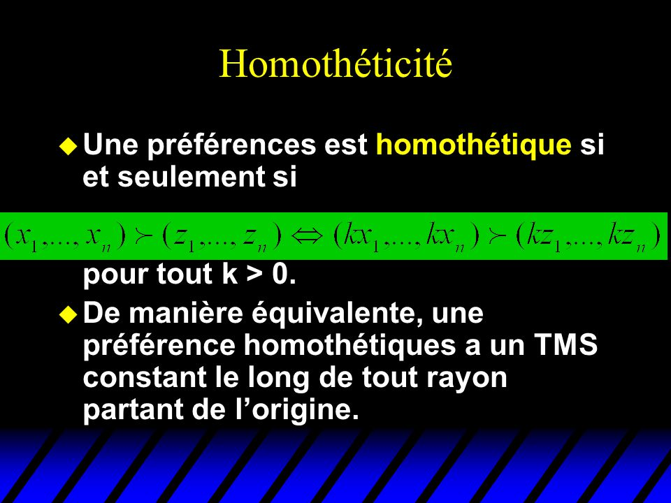 Homothéticité Une préférences est homothétique si et seulement si pour tout k > 0.