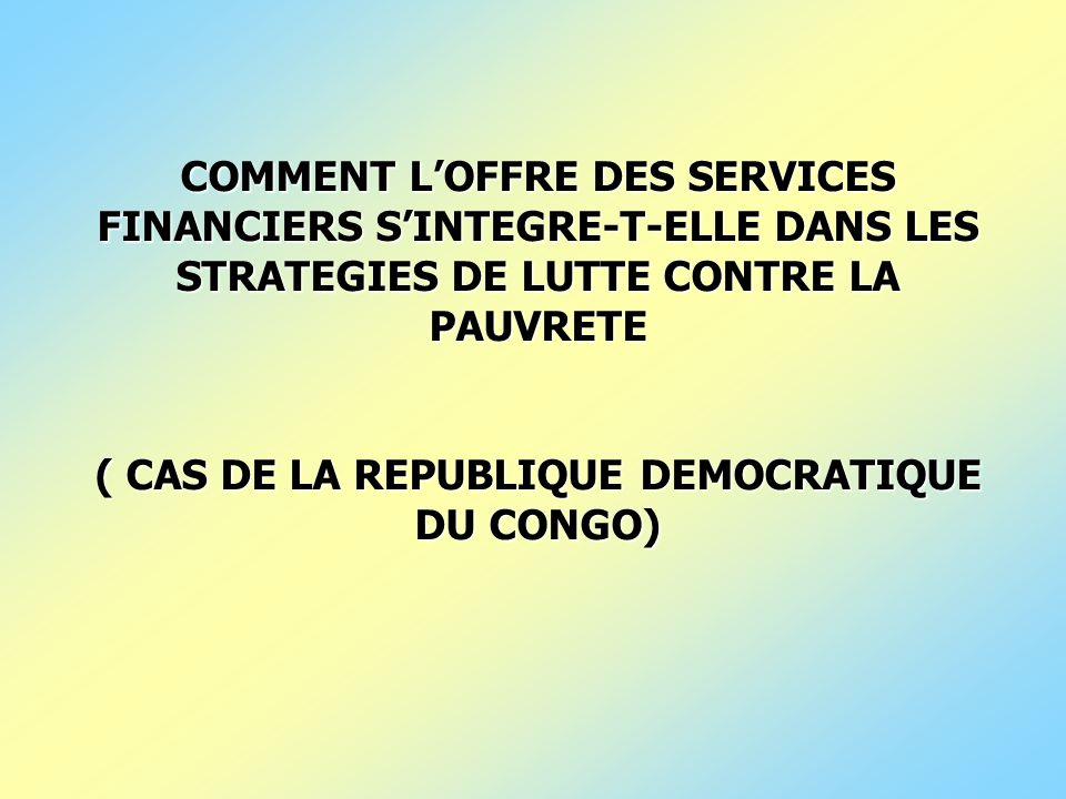 COMMENT L'OFFRE DES SERVICES FINANCIERS S'INTEGRE-T-ELLE DANS LES STRATEGIES DE LUTTE CONTRE LA PAUVRETE ( CAS DE LA REPUBLIQUE DEMOCRATIQUE DU CONGO)