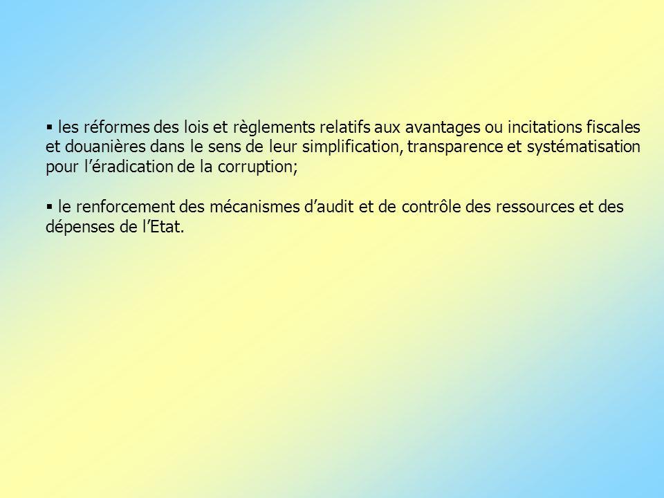 les réformes des lois et règlements relatifs aux avantages ou incitations fiscales et douanières dans le sens de leur simplification, transparence et systématisation pour l'éradication de la corruption;