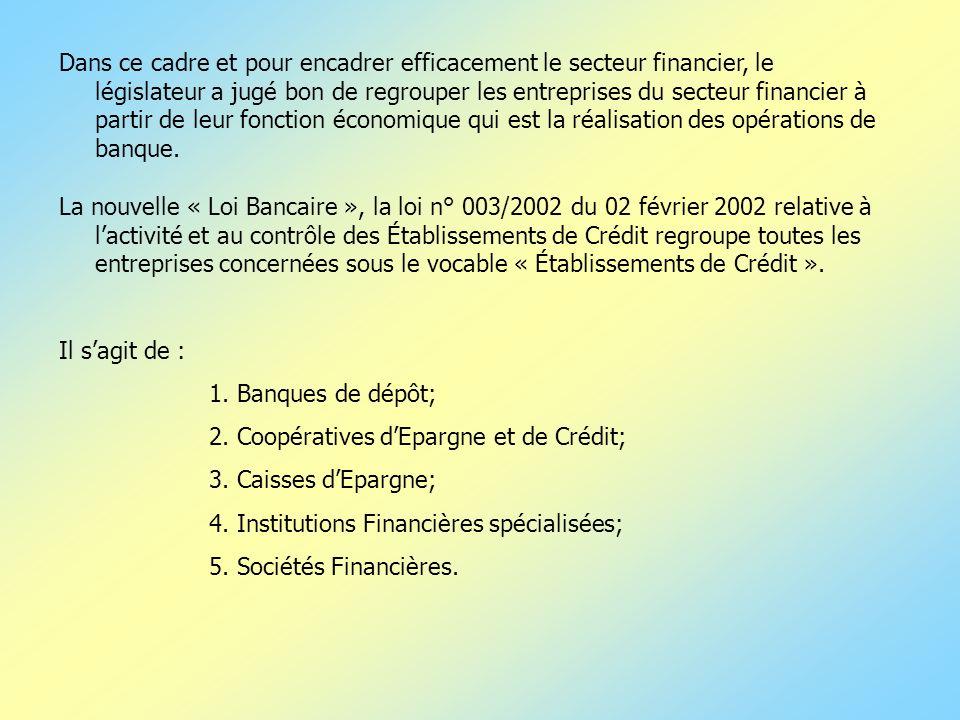 Dans ce cadre et pour encadrer efficacement le secteur financier, le législateur a jugé bon de regrouper les entreprises du secteur financier à partir de leur fonction économique qui est la réalisation des opérations de banque.