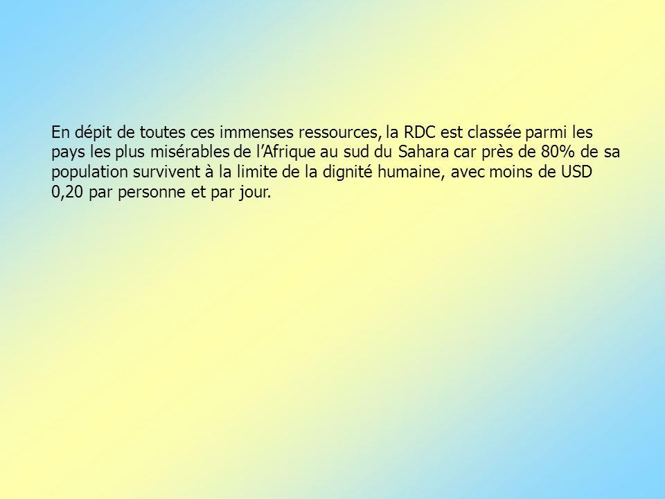En dépit de toutes ces immenses ressources, la RDC est classée parmi les pays les plus misérables de l'Afrique au sud du Sahara car près de 80% de sa population survivent à la limite de la dignité humaine, avec moins de USD 0,20 par personne et par jour.