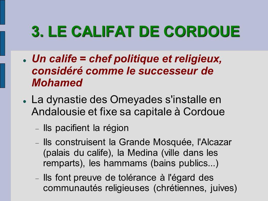 3. LE CALIFAT DE CORDOUE Un calife = chef politique et religieux, considéré comme le successeur de Mohamed.
