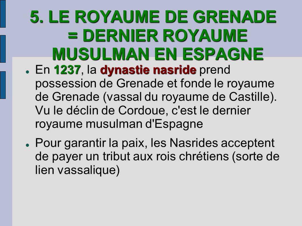 5. LE ROYAUME DE GRENADE = DERNIER ROYAUME MUSULMAN EN ESPAGNE