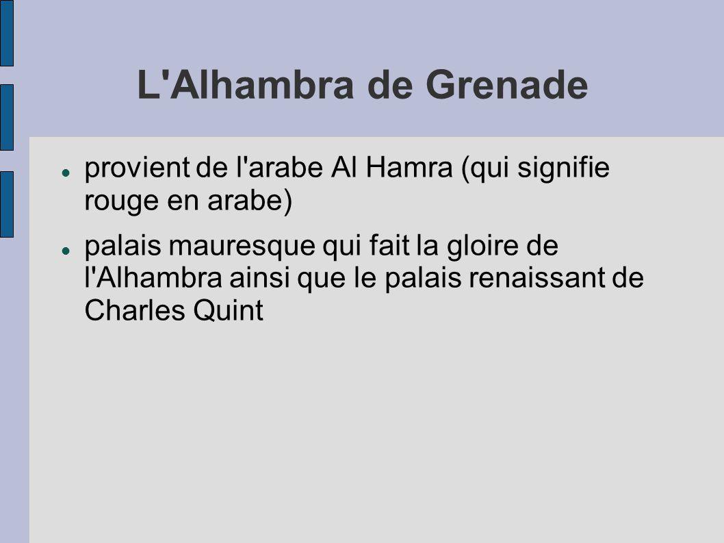 L Alhambra de Grenade provient de l arabe Al Hamra (qui signifie rouge en arabe)
