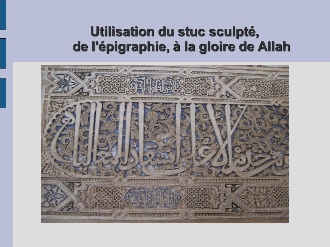 Utilisation du stuc sculpté, de l épigraphie, à la gloire de Allah