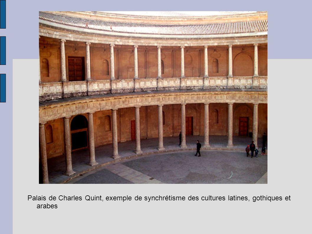 Palais de Charles Quint, exemple de synchrétisme des cultures latines, gothiques et arabes