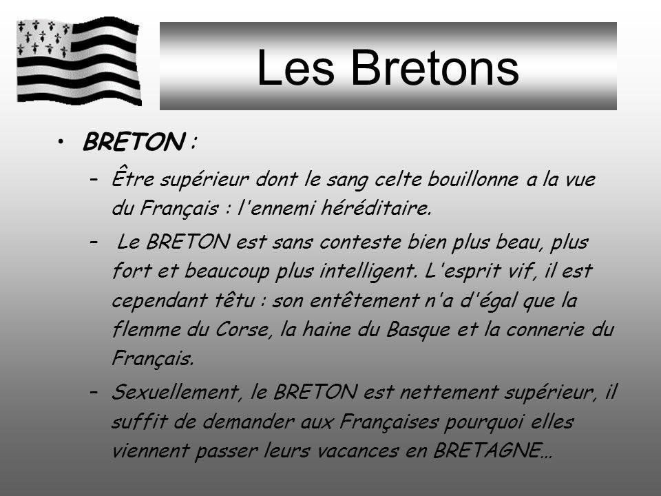 Les Bretons BRETON : Être supérieur dont le sang celte bouillonne a la vue du Français : l ennemi héréditaire.