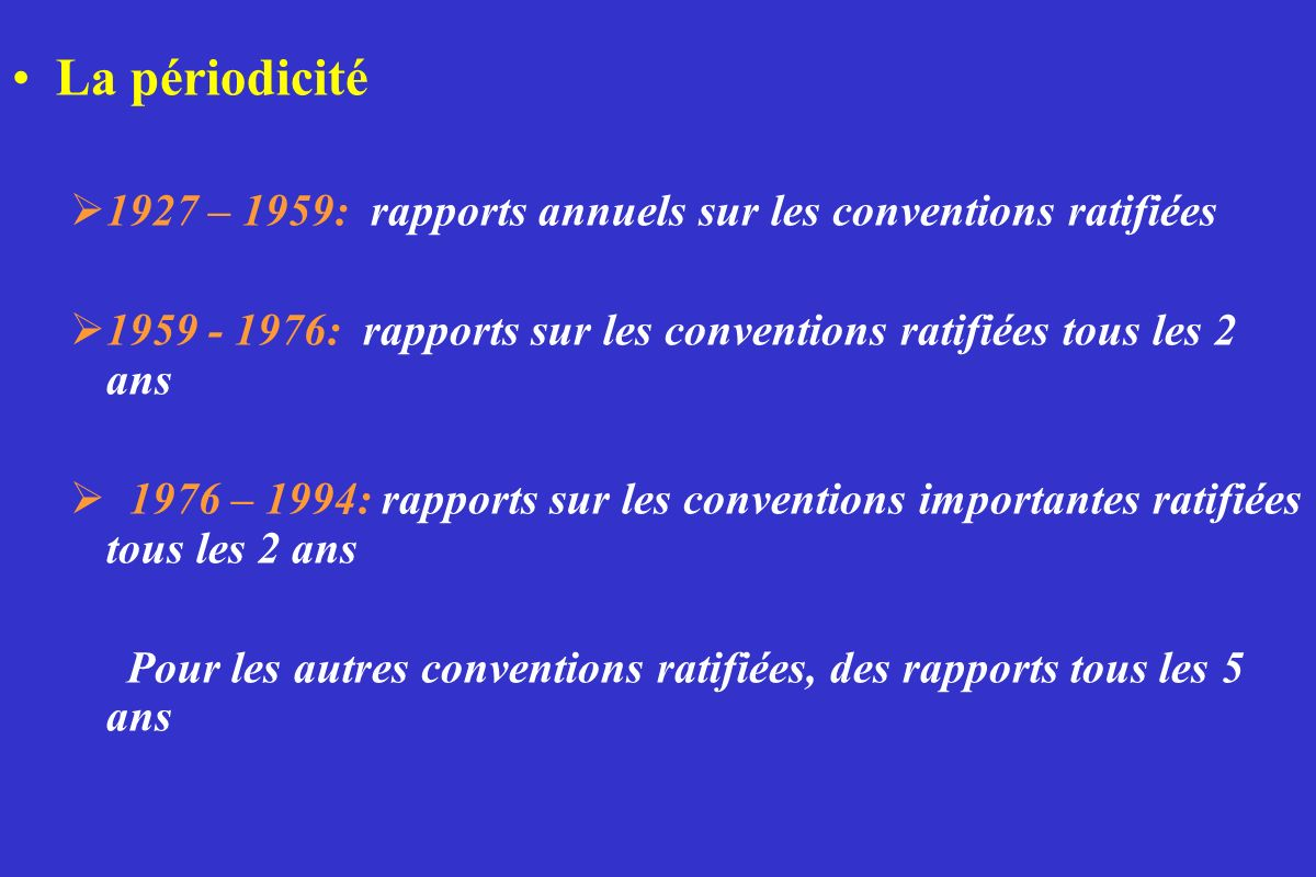 La périodicité1927 – 1959: rapports annuels sur les conventions ratifiées. 1959 - 1976: rapports sur les conventions ratifiées tous les 2 ans.