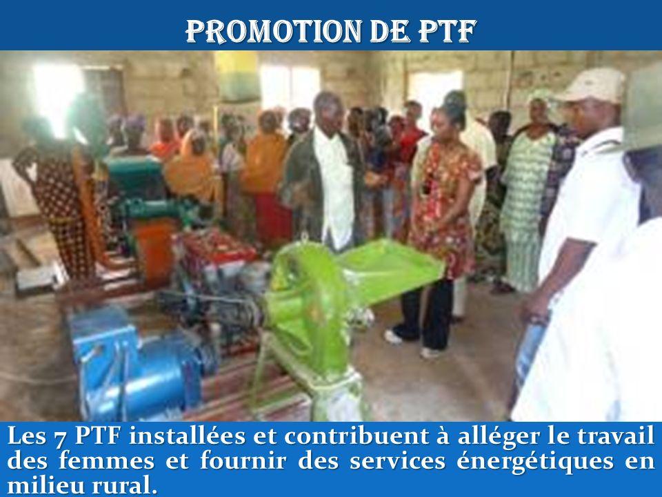 PROMOTION DE PTFLes 7 PTF installées et contribuent à alléger le travail des femmes et fournir des services énergétiques en milieu rural.