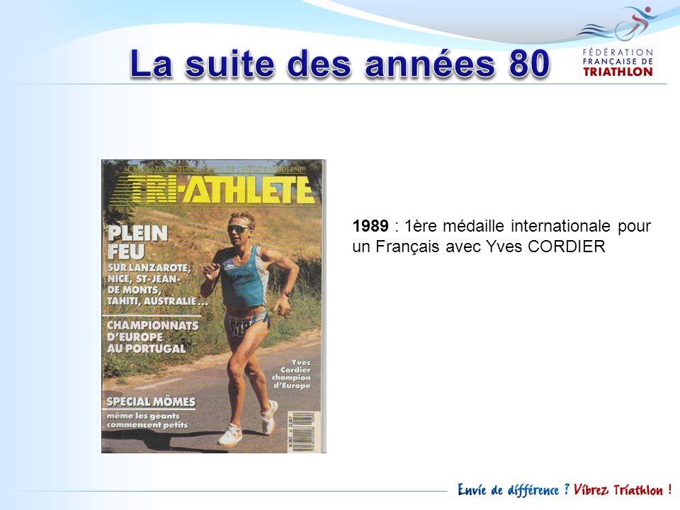La suite des années 80 1989 : 1ère médaille internationale pour un Français avec Yves CORDIER.
