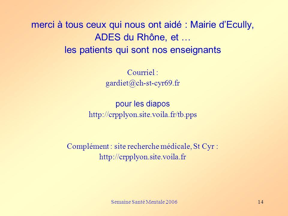 merci à tous ceux qui nous ont aidé : Mairie d'Ecully, ADES du Rhône, et … les patients qui sont nos enseignants Courriel : gardiet@ch-st-cyr69.fr pour les diapos http://crpplyon.site.voila.fr/tb.pps Complément : site recherche médicale, St Cyr : http://crpplyon.site.voila.fr