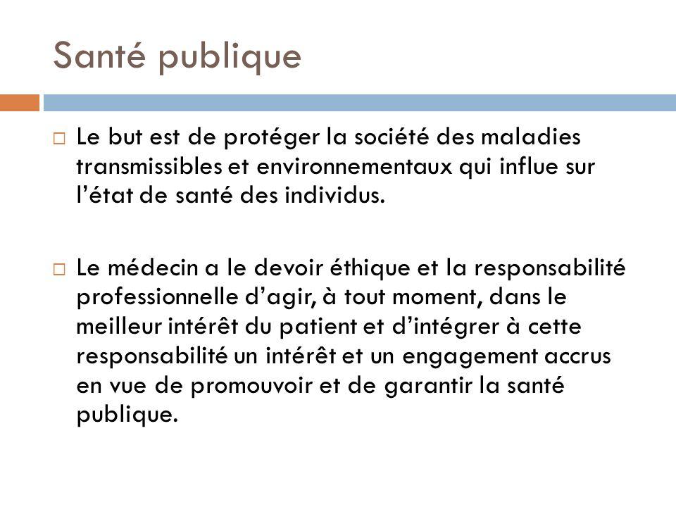 Santé publique Le but est de protéger la société des maladies transmissibles et environnementaux qui influe sur l'état de santé des individus.