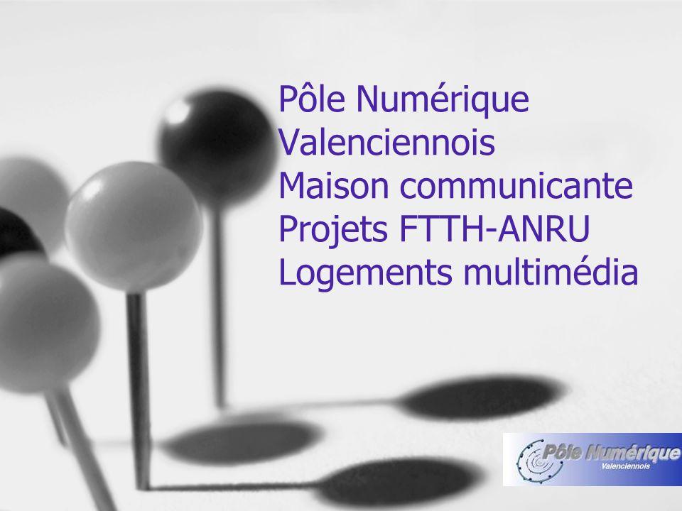 Pôle Numérique Valenciennois Maison communicante Projets FTTH-ANRU Logements multimédia