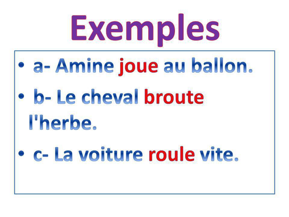 Exemples a- Amine joue au ballon. b- Le cheval broute l herbe.
