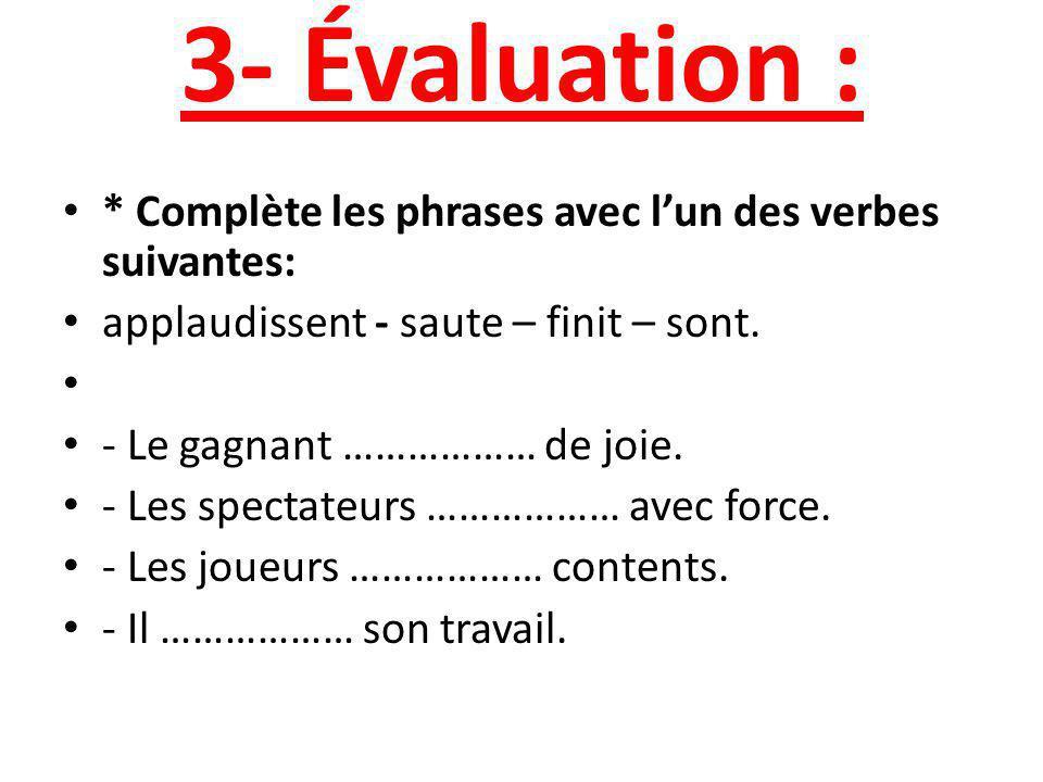 3- Évaluation : * Complète les phrases avec l'un des verbes suivantes: