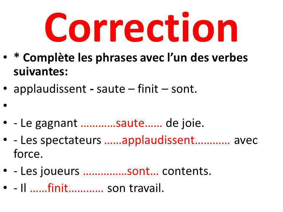 Correction * Complète les phrases avec l'un des verbes suivantes: