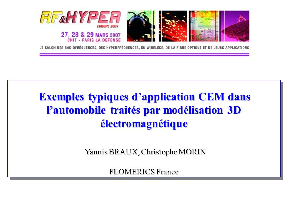 Exemples typiques d'application CEM dans l'automobile traités par modélisation 3D électromagnétique Yannis BRAUX, Christophe MORIN FLOMERICS France